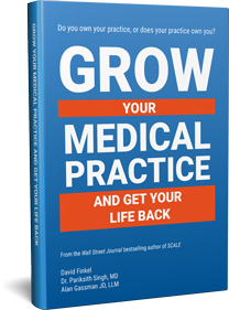 Grow Your Medical Practice, and Get Your Life Back
